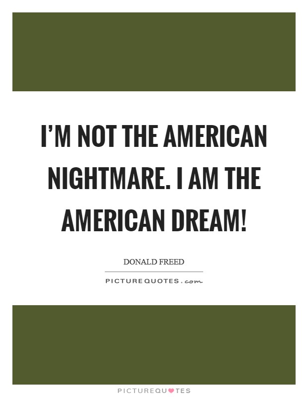 I'm not the American Nightmare. I am the American Dream! Picture Quote #1
