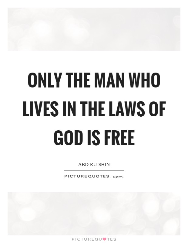 Only the man who lives in the laws of GOD is free Picture Quote #1