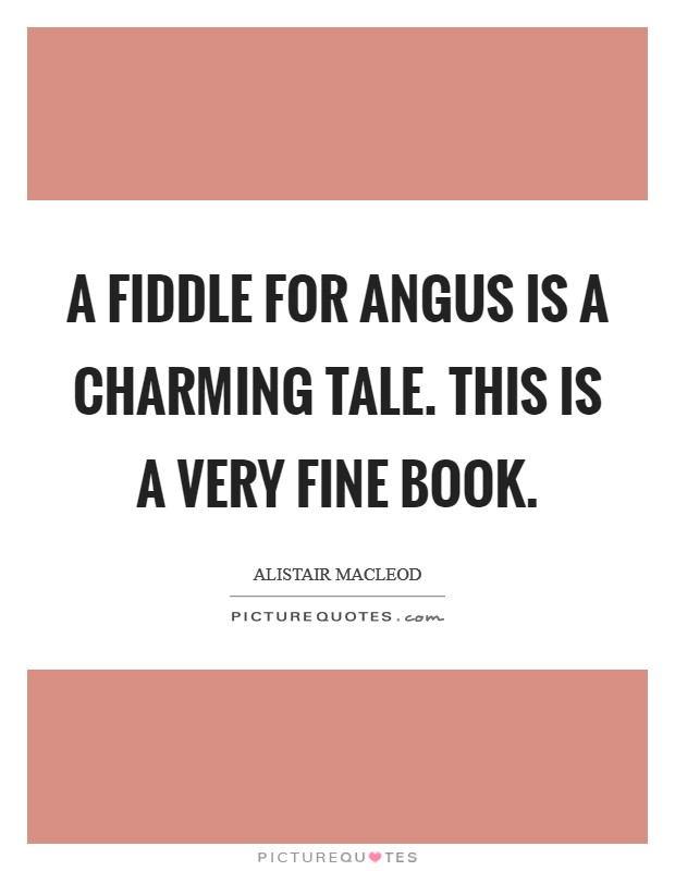 A Fiddle for Angus is a charming tale. This is a very fine book Picture Quote #1