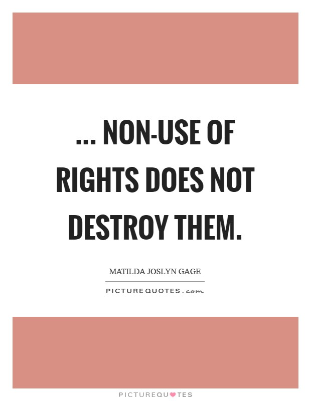 ... non-use of rights does not destroy them Picture Quote #1