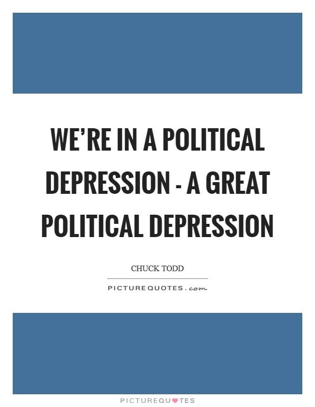 We're in a political depression - a great political depression Picture Quote #1