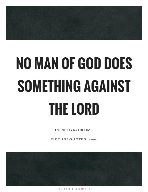 No man of God does something against the Lord Picture Quote #1
