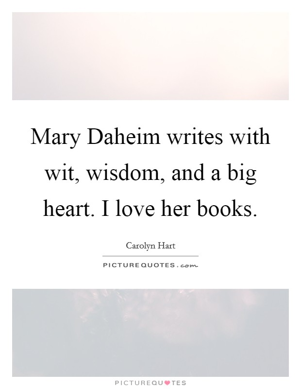 Mary Daheim writes with wit, wisdom, and a big heart. I love her books Picture Quote #1