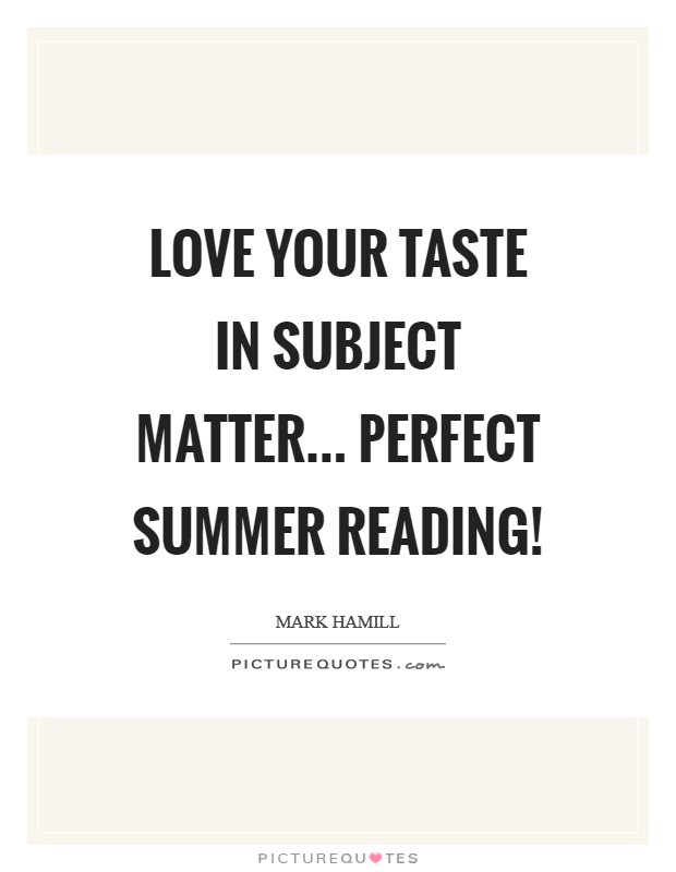 LOVE your taste in subject matter... perfect summer reading! Picture Quote #1
