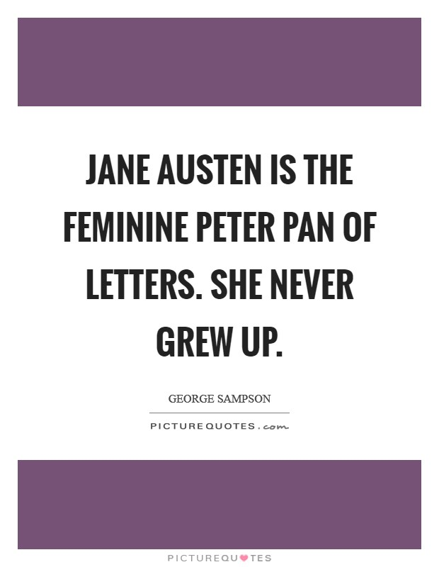 Jane Austen is the feminine Peter Pan of letters. She never grew up Picture Quote #1