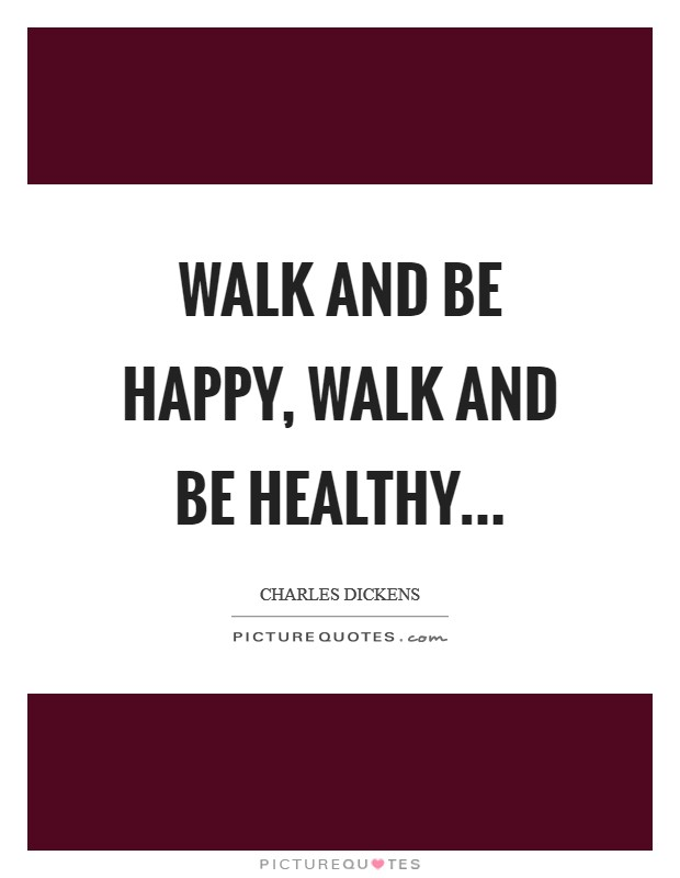 Walk and be Happy, Walk and be Healthy Picture Quote #1