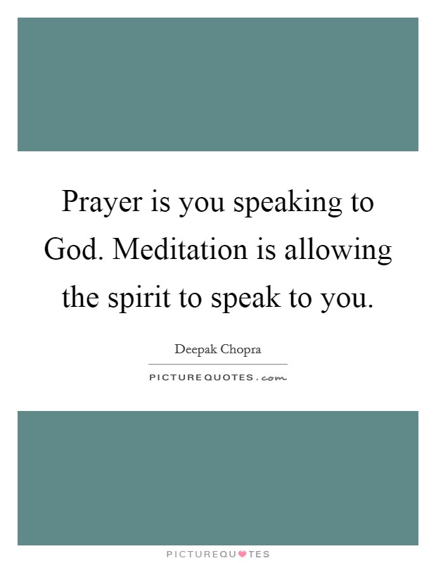 Prayer is you speaking to God. Meditation is allowing the spirit to speak to you Picture Quote #1