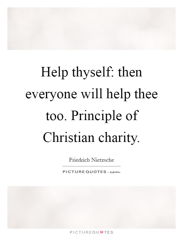 Help thyself: then everyone will help thee too. Principle of Christian charity Picture Quote #1