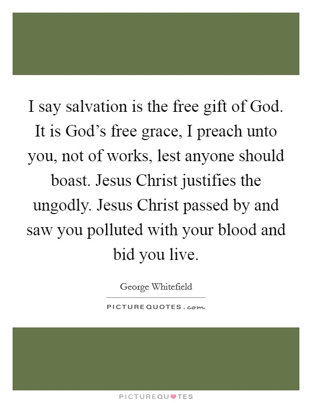 I say salvation is the free gift of God  It is God's free