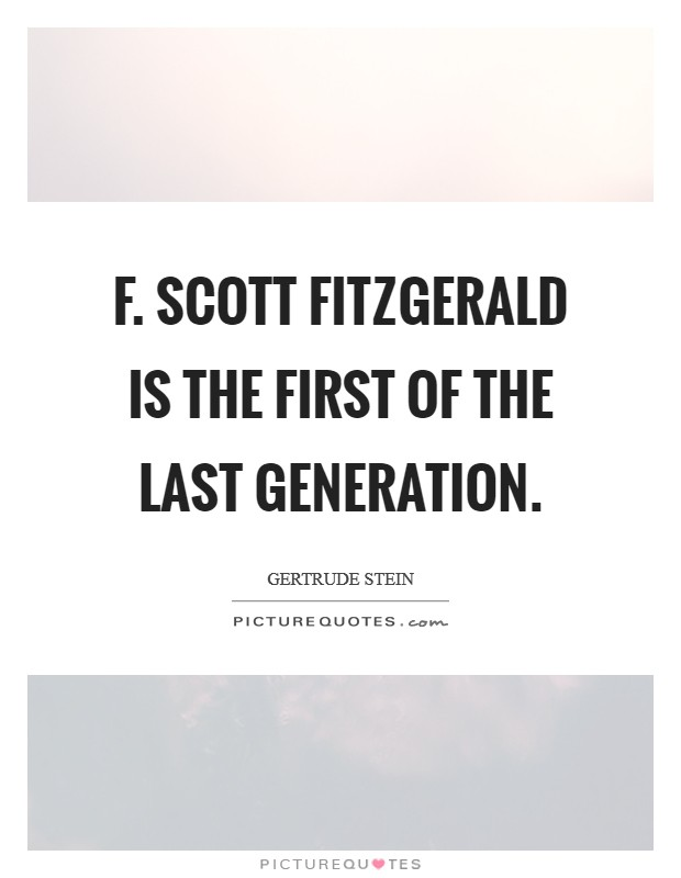 F. Scott Fitzgerald is the first of the last generation Picture Quote #1