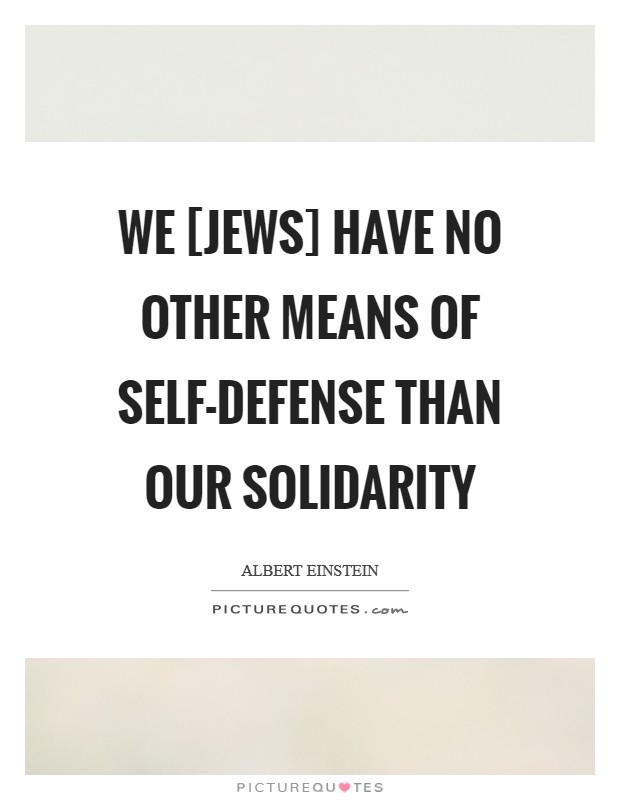 We [Jews] have no other means of self-defense than our solidarity Picture Quote #1