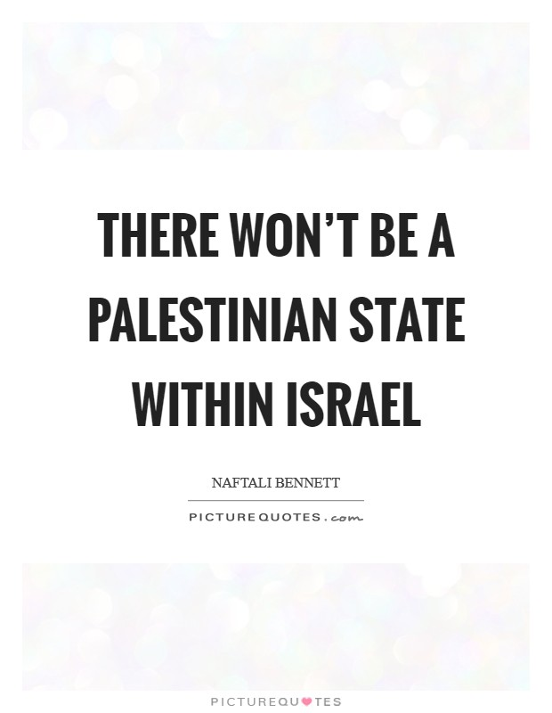 There won't be a Palestinian state within Israel Picture Quote #1