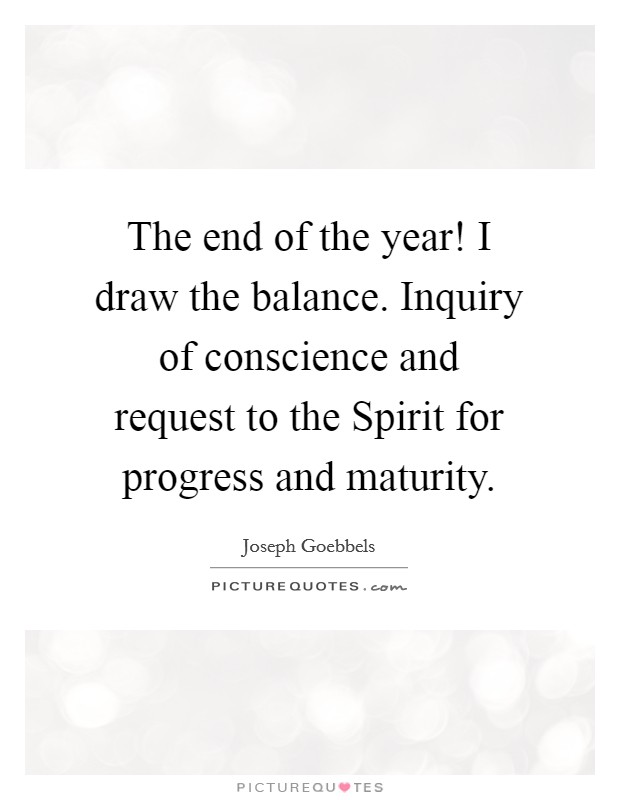 The end of the year! I draw the balance. Inquiry of conscience and request to the Spirit for progress and maturity Picture Quote #1