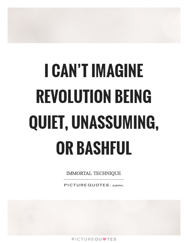 I can't imagine Revolution being quiet, unassuming, or bashful Picture Quote #1
