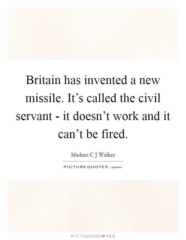 Britain has invented a new missile. It's called the civil servant - it doesn't work and it can't be fired Picture Quote #1