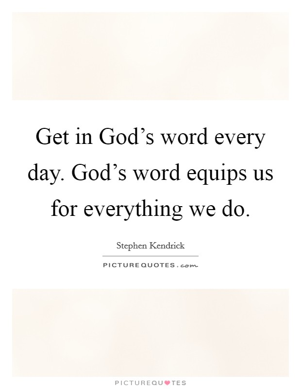 Get in God's word every day. God's word equips us for everything we do Picture Quote #1