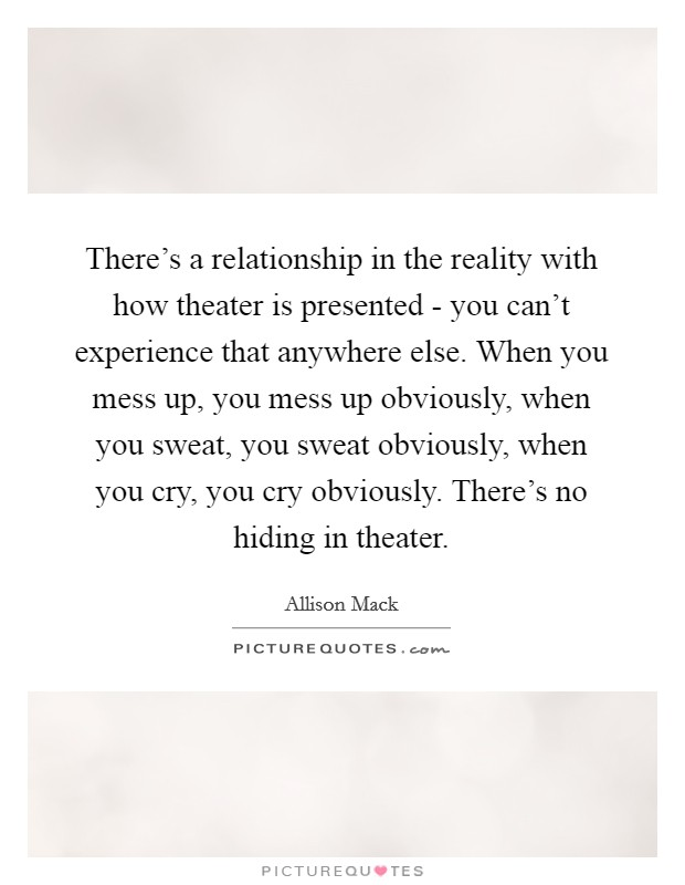 There\'s a relationship in the reality with how theater is ...
