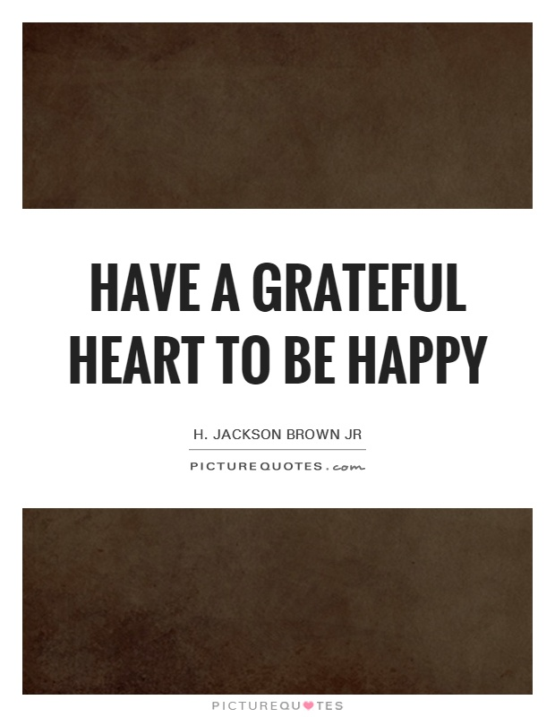 Have a grateful heart to be happy Picture Quote #1