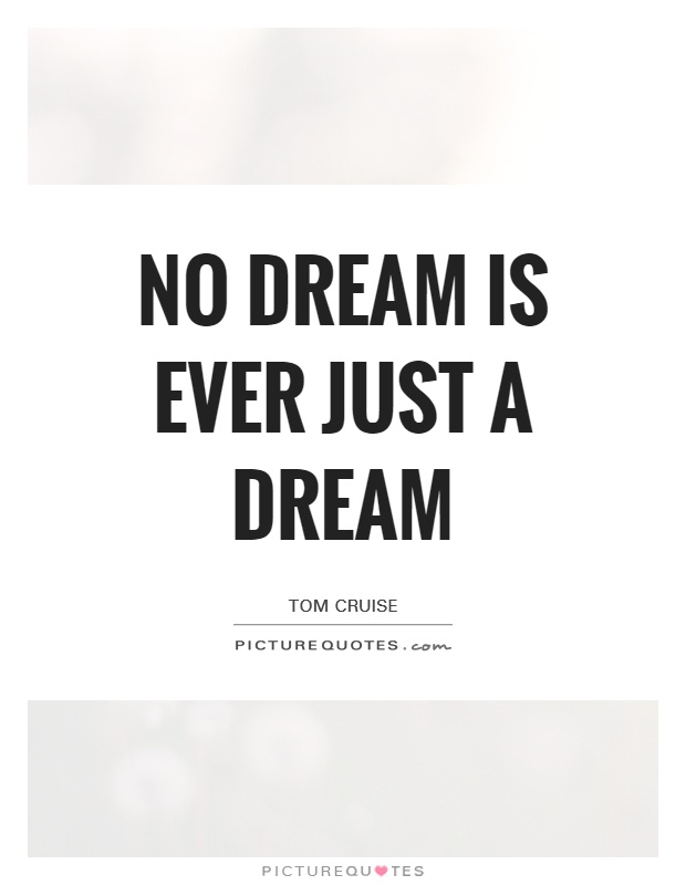 No dream is ever just a dream Picture Quote #1