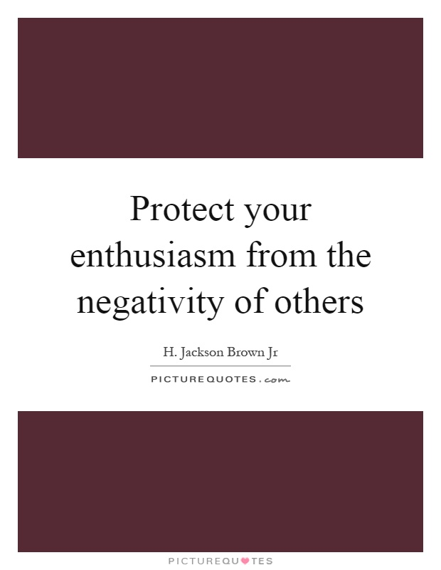 Protect your enthusiasm from the negativity of others Picture Quote #1