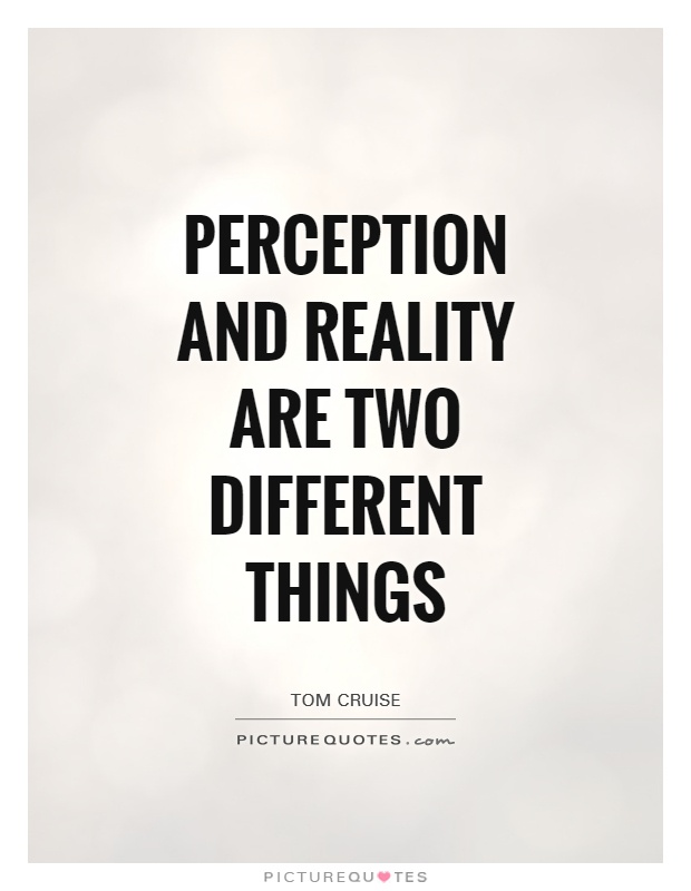 Perception and reality are two different things Picture Quote #1