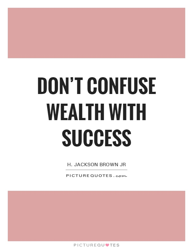 Don't confuse wealth with success Picture Quote #1