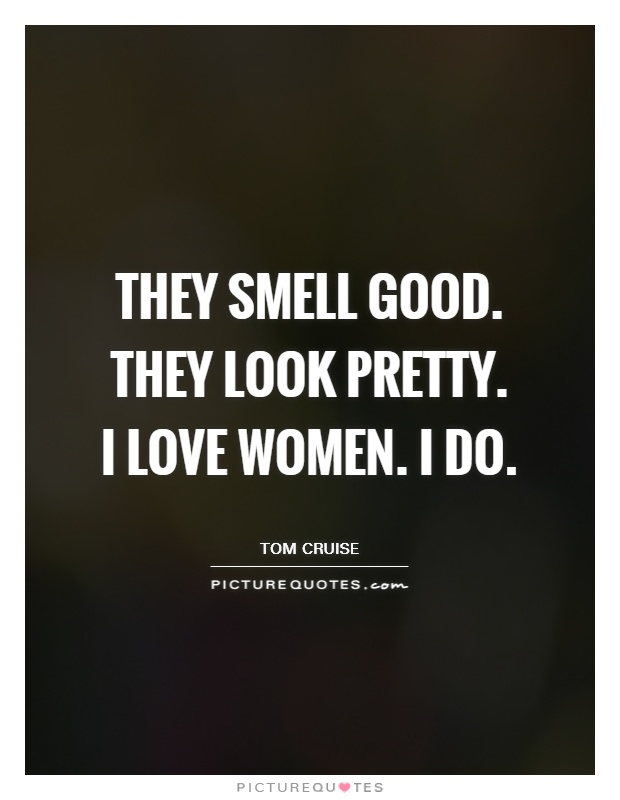 I Love Women Quotes Sayings I Love Women Picture Quotes Gorgeous How To Love A Woman Quotes