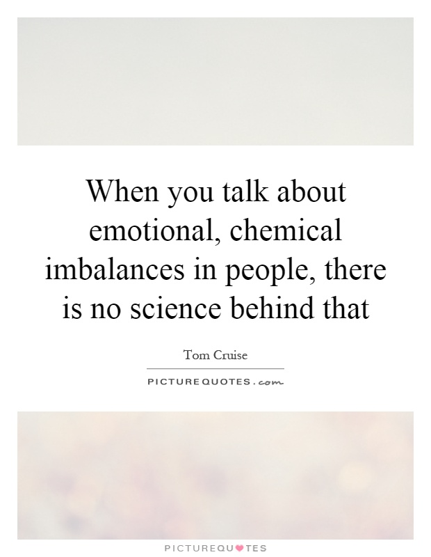 When you talk about emotional, chemical imbalances in people, there is no science behind that Picture Quote #1