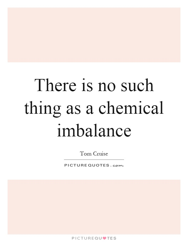 There is no such thing as a chemical imbalance Picture Quote #1