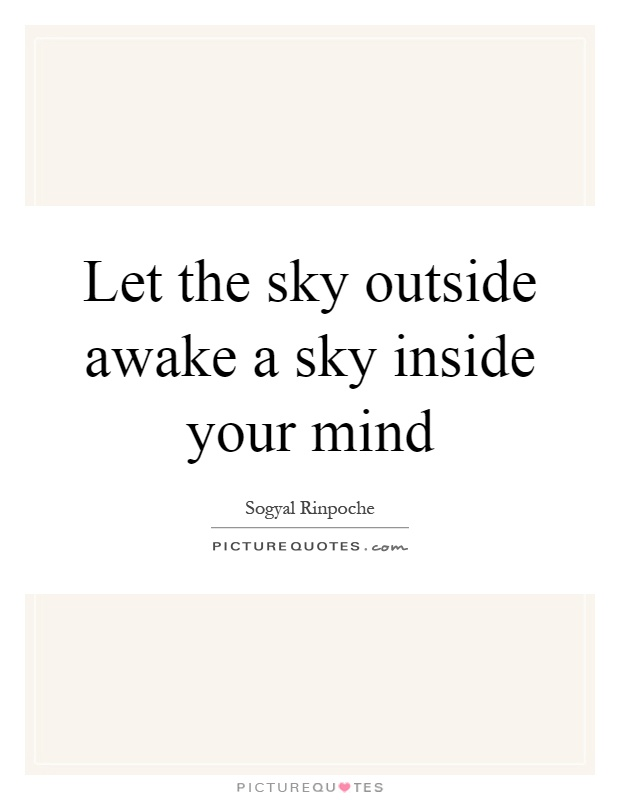 Let the sky outside awake a sky inside your mind Picture Quote #1