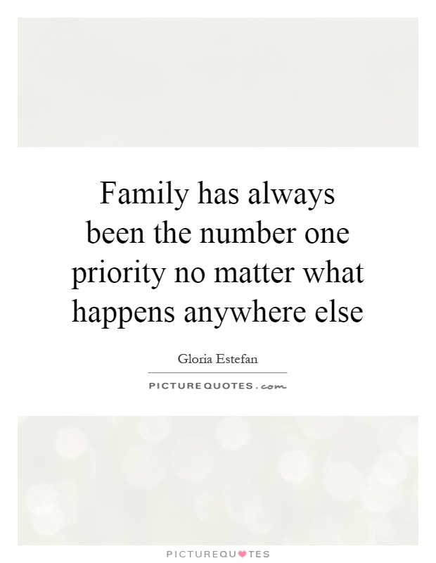 Family has always been the number one priority no matter what happens anywhere else Picture Quote #1