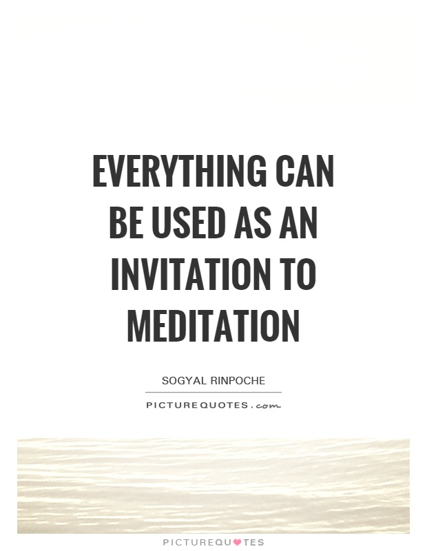 Everything can be used as an invitation to meditation Picture Quote #1