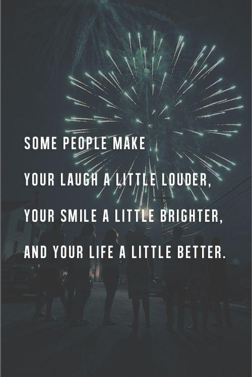 Some people make your laugh a little louder, your smile a little brighter and your life a little better Picture Quote #1