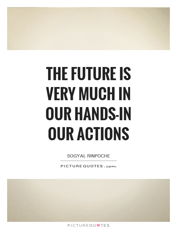 The future is very much in our hands-in our actions Picture Quote #1