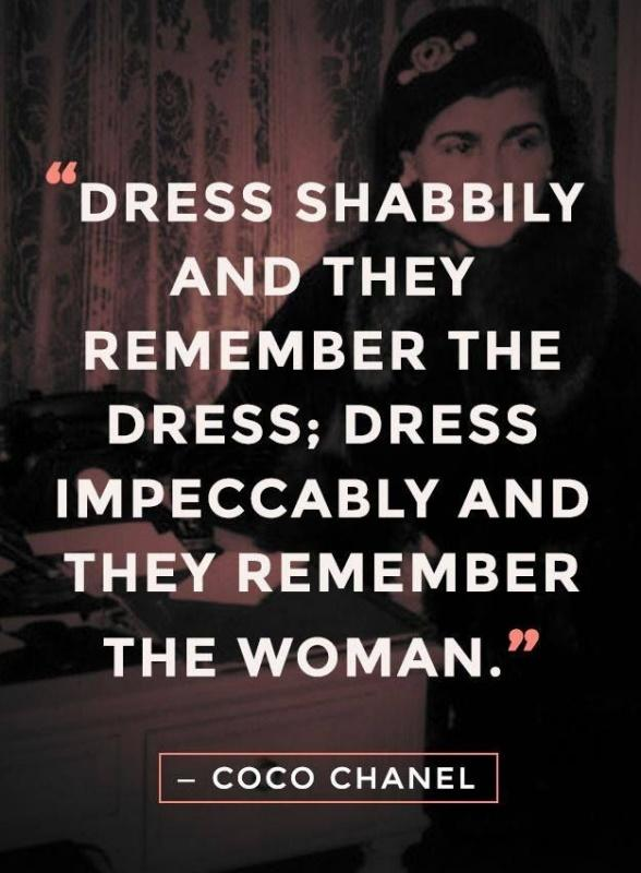 Dress shabbily and they remember the dress; dress impeccably and they remember the woman Picture Quote #1