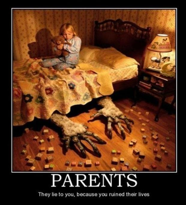 Parents. They lie to you, because you ruined their lives Picture Quote #1