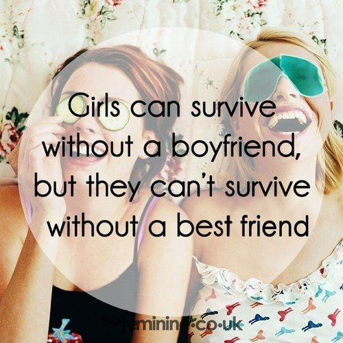 Girls can survive without a boyfriend, but they can't survive without a best friend Picture Quote #2