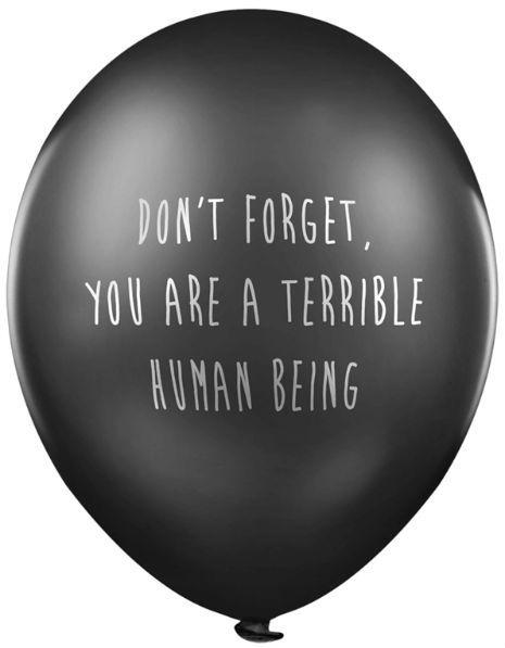 Don't forget, you are a terrible human being Picture Quote #1