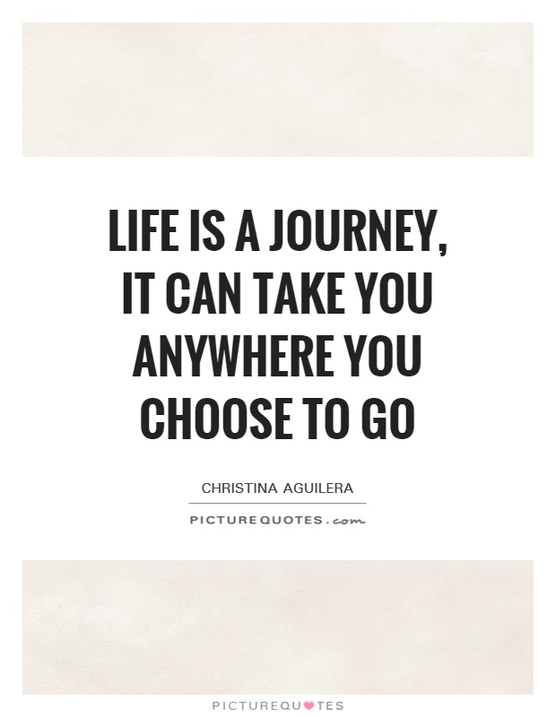 Life is a journey, it can take you anywhere you choose to go Picture Quote #1
