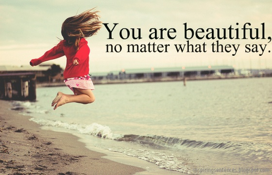 You are beautiful, no matter what they say Picture Quote #2