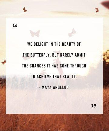 We delight in the beauty of the butterfly, but rarely admit the changes it has gone through to achieve that beauty Picture Quote #1