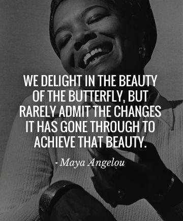 We delight in the beauty of the butterfly, but rarely admit the changes it has gone through to achieve that beauty Picture Quote #2