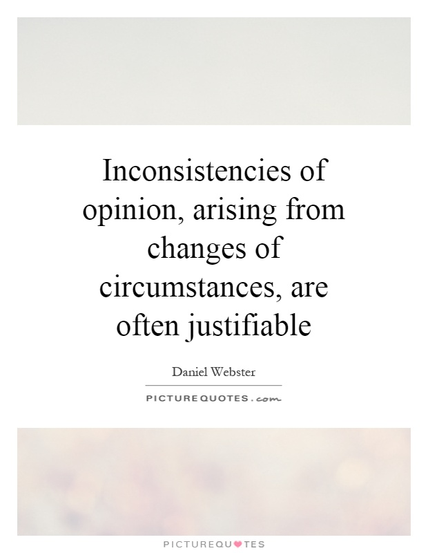 Inconsistencies of opinion, arising from changes of circumstances, are often justifiable Picture Quote #1
