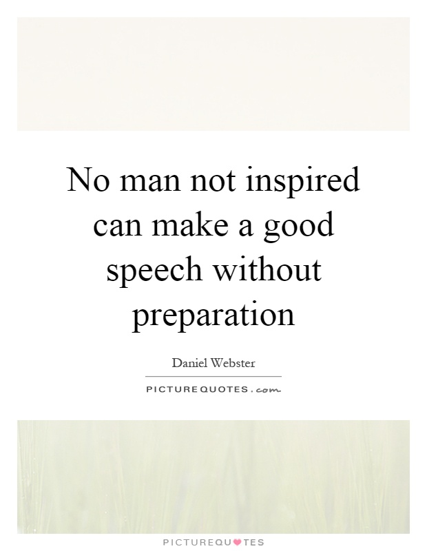 No man not inspired can make a good speech without preparation Picture Quote #1
