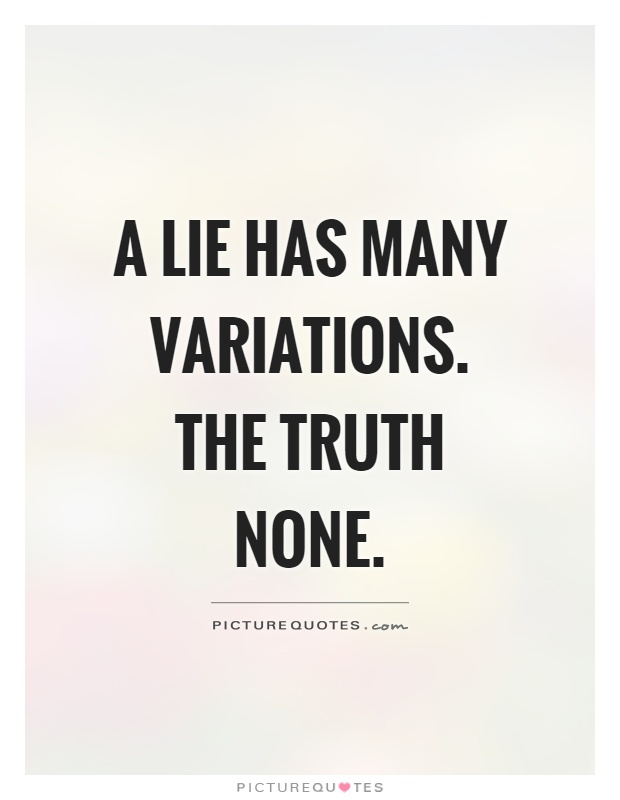 A lie has many variations. The truth none Picture Quote #1
