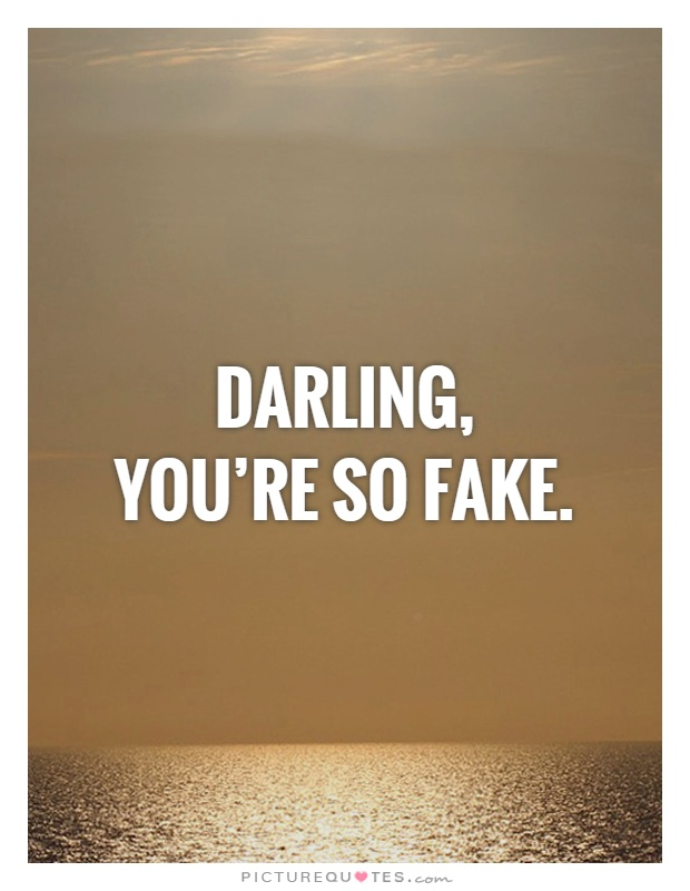 Darling,  you're so fake Picture Quote #1