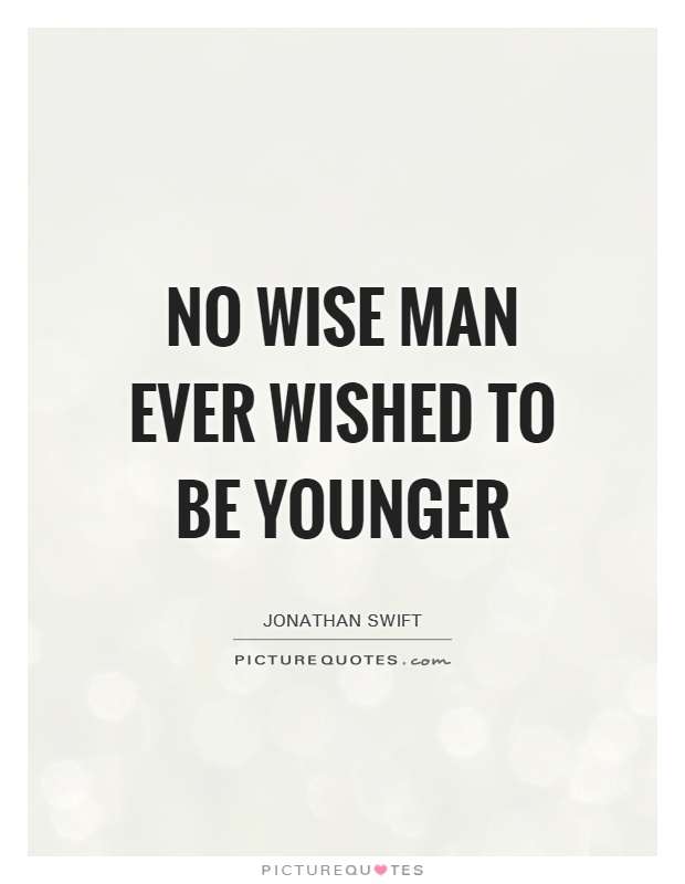 No wise man ever wished to be younger Picture Quote #1