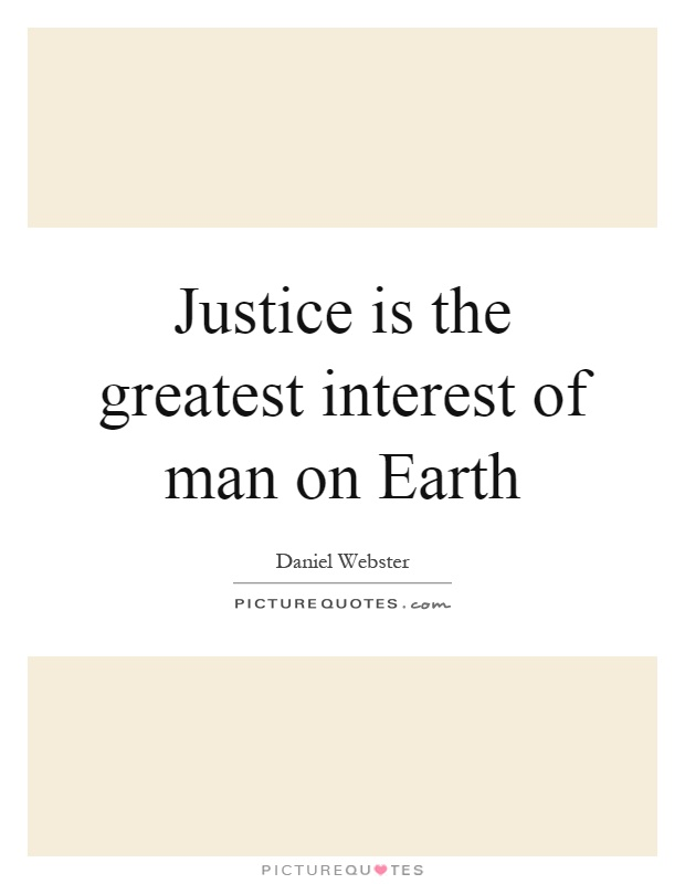 Justice is the greatest interest of man on Earth Picture Quote #1