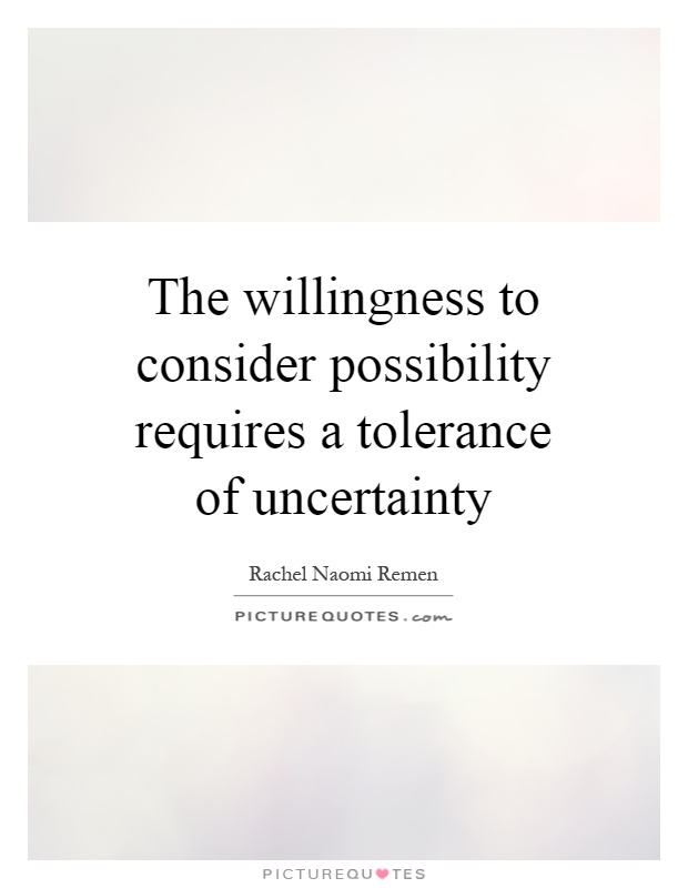 The willingness to consider possibility requires a tolerance of uncertainty Picture Quote #1