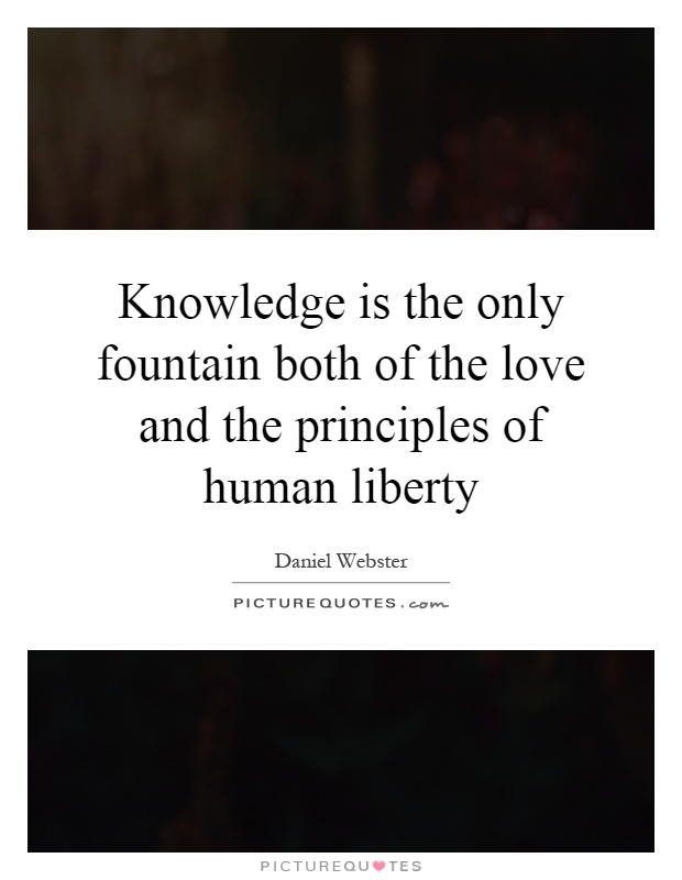 Knowledge is the only fountain both of the love and the principles of human liberty Picture Quote #1